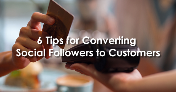 6 Tips for Converting Social Followers to Customers